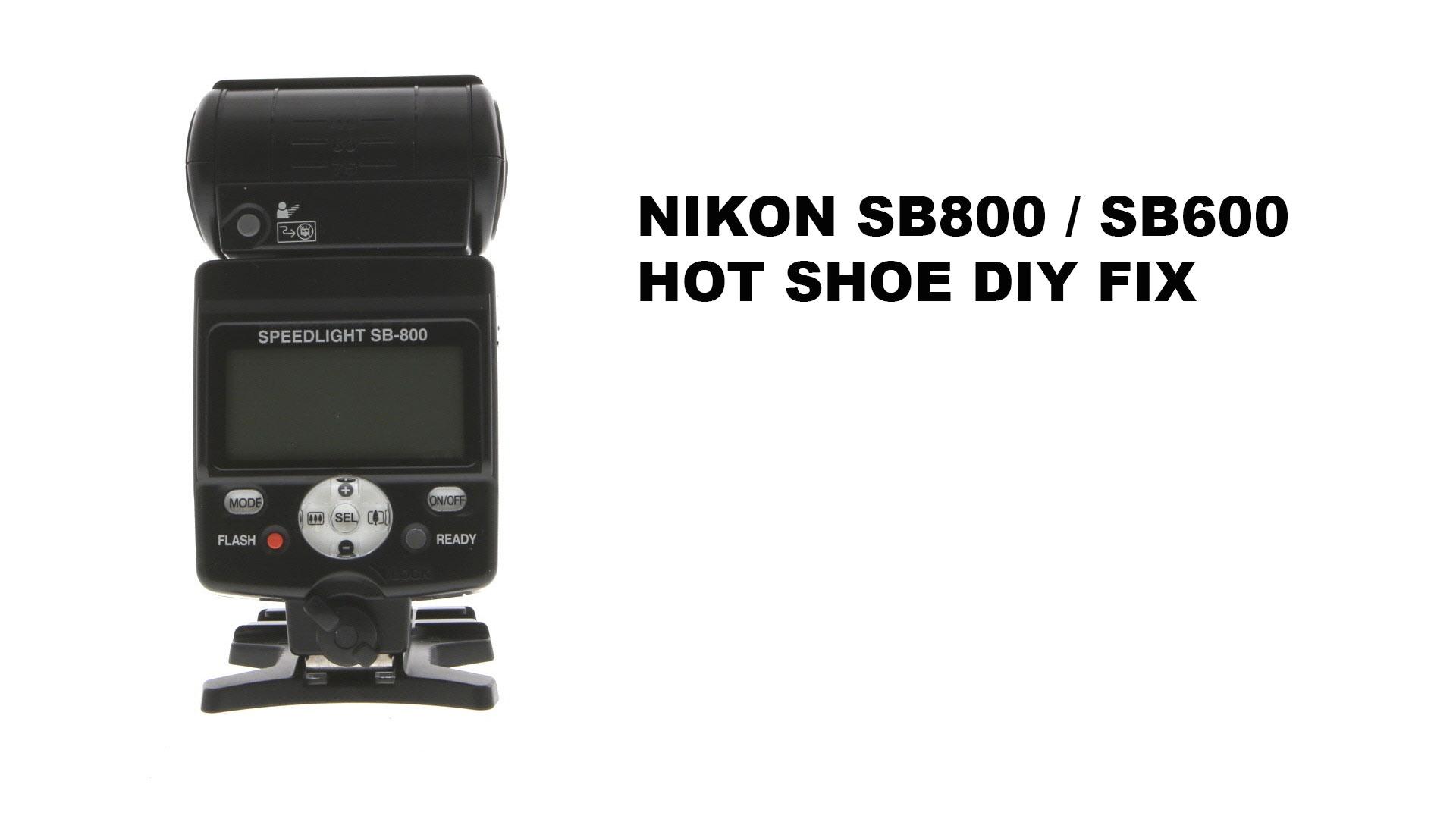 NIKON SB800 SB600 Flash Hotshoe DIY Fix